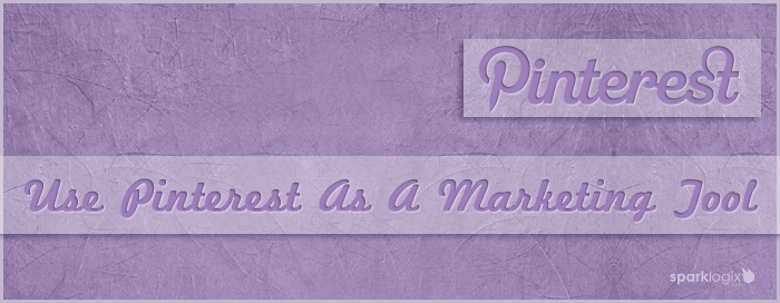 Use Pinterest As A Marketing Tool