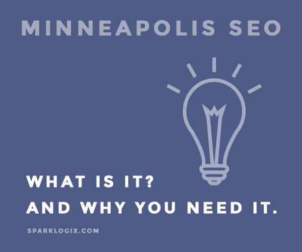 Minneapolis SEO: What is it and Why You Need it